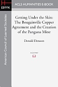 Getting Under the Skin: The Bougainville Copper Agreement and the Creation of the Panguna Mine