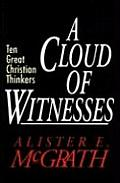 Cloud Of Witnesses Ten Great Christian Thinkers