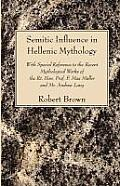 Semitic Influence in Hellenic Mythology: With Special Reference to the Recent Mythological Works of the Rt. Hon. Prof. F. Max Muller and Mr. Andrew La