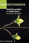 Two Reformers: Martin Luther and Mary Daly as Political Theologians