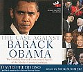 Case Against Barack Obama The Unlikely Rise & Unexamined Agenda of the Medias Favorite Candidate