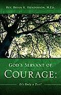 God's Servant of Courage: It's Only a Test!