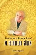 Teacher in a Foreign Land: M Fethullah Gulen