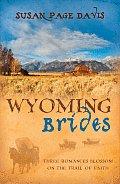 Wyoming Brides Three Romances Blossom on the Trail of Faith