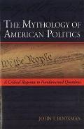 Mythology of American Politics A Critical Response to Fundamental Questions