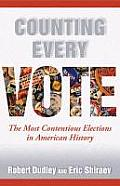 Counting Every Vote The Most Contentious Elections in American History