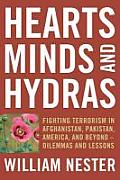 Hearts, minds, and hydras; fighting terrorism in Afghanistan, Pakistan, America, and beyond; dilemmas and lessons.
