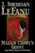 Madam Crowl's Ghost and Other Tales of Mysteryy J. Sheridan LeFanu, Fiction, Literary, Horror, Fantasy