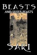 Beasts and Super-Beasts by Saki, Fiction, Classic, Literary, Short Stories