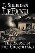 The House by the Churchyard by J. Sheridan LeFanu, Fiction, Classics, Horror, Fantasy