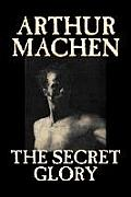 The Secret Glory by Arthur Machen, Fiction, Fantasy, Classics, Horror
