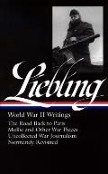 Liebling World War II Writings The Road Back to Paris Mollie & Other War Pieces Uncollected War Journalism Normandy Revisited