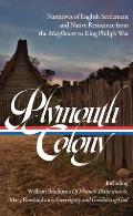 Plymouth Colony Narratives of English Settlement & Native Resistance from the Mayflower to King Philips War LOA 337