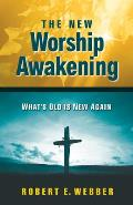 The New Worship Awakening: What's Old Is New Again