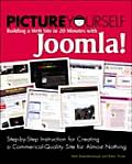 Picture Yourself Building a Web Site with Joomla 1.6 Step By Step Instruction for Creating a High Quality Professional Looking Site with Ease