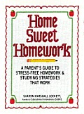 Home Sweet Homework A Parents Guide to Stress Free Homework & Study Strategies That Work