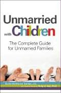 Unmarried with Children The Complete Guide for Unmarried Families