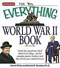 Everything World War II Book From the Rise of the Third Reich to V J Day All the People Places Battles & Key Events You Need to Know