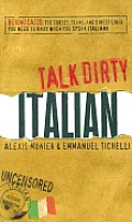 Talk Dirty Italian Beyond Cazzo The Curses Slang & Street Lingo You Need to Know When You Speak Italiano