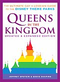 Queens in the Kingdom The Ultimate Gay & Lesbian Guide to the Disney Theme Parks