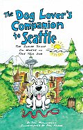 Dog Lovers Companion to Seattle The Inside Scoop on Where to Take Your Dog