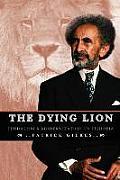 The Dying Lion: Feudalism & Modernization In Ethiopia