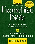Franchise Bible How to Buy a Franchise or Franchise Your Own Business