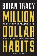 Million Dollar Habits Proven Power Practices to Double & Triple Your Income