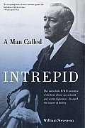Man Called Intrepid The Incredible WWII Narrative of the Hero Whose Spy Network & Secret Diplomacy Changed the Course of History