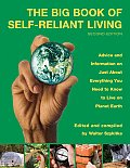 Big Book of Self Reliant Living 2nd Advice & Information on Just about Everything You Need to Know to Live on Planet Earth