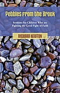 Pebbles from the Brook: Sermons for Children Fighting the Good Fight of Faith