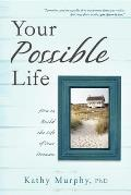 Your Possible Life: How to Build the Life of Your Dreams