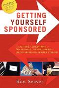 Getting Yourself Sponsored: For Authors, Associations, or Any Business... Your Blueprint to Unlock Brand New Revenue Streams