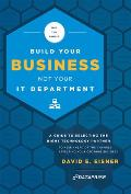 Why You Should Build Your Business Not Your It Department: A Guide to Selecting the Right Technology Partner to Keep Ahead of the Chnages Affecting Yo