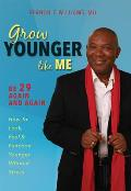 Grow Younger Like Me: Be 29 Again and Again: How to Look, Feel, and Function Younger, Without Stress