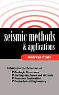 Seismic Methods and Applications: A Guide for the Detection of Geologic Structures, Earthquake Zones and Hazards, Resource Exploration, and Geotechnic