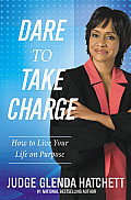 Dare to Take Charge: How to Live Your Life on Purpose