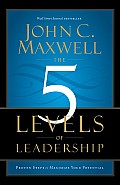 5 Levels of Leadership Proven Steps to Maximize Your Potential