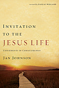Invitation to the Jesus Life Experiments in Christlikeness