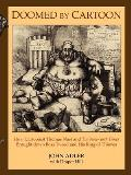 Doomed by Cartoon How Cartoonist Thomas Nast & the New York Times Brought Down Boss Tweed & His Ring of Thieves