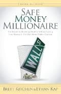Safe Money Millionaire The Secret to Growing Wealthy Without Losing Your Money in the Wall Street Roller Coaster