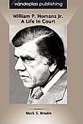 William P. Homans Jr.: A Life in Court, Hardcover Edition