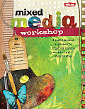 Mixed Media Workshop A Multifaceted Approach to Creating Unique Works of Art Step by Step