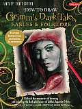 How to Draw Grimms Dark Tales Fables & Folklore Unlock the Mysteries of Drawing & Painting the Dark Characters of Fables Legends & Lore