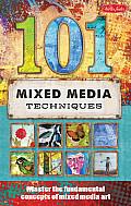 101 Mixed Media Techniques Master the Fundamental Concepts of Mixed Media Art