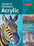Art of Painting in Acrylic Master Techniques for Painting Stunning Works of Art in Acrylic Step by Step