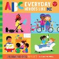 ABC for Me: ABC Everyday Heroes Like Me: A Celebration of Heroes, from A to Z!