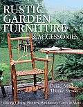 Rustic Garden Furniture & Accessories Making Chairs Planters Birdhouses Gates & More