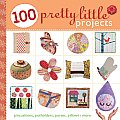 100 Pretty Little Projects Pincushions Potholders Purses Pillows & More