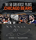 The 50 Greatest Plays in Chicago Bears Football History (50 Greatest Plays)